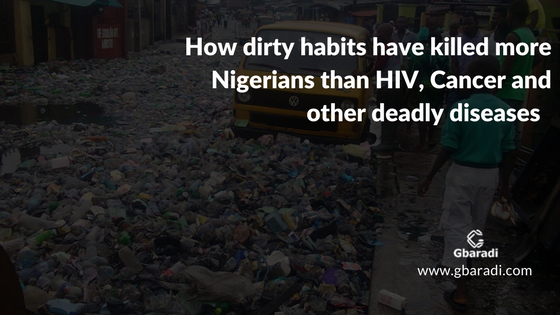Dirty Habits has killed more Nigerians than HIV and other deadly diseases.